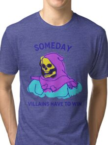Someday Villains Have To Win Tri-blend T-Shirt