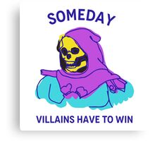 Someday Villains Have To Win Canvas Print