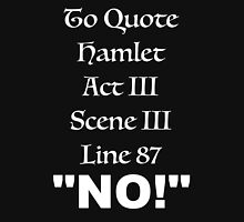 "To Quote Hamlet, Act III, Scene III, Line 87, ""No"" Unisex T-Shirt"