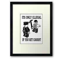 Its only illegal if you get caught Framed Print
