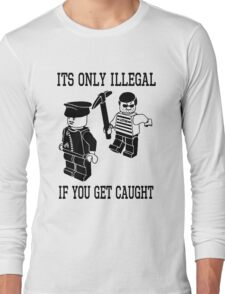Its only illegal if you get caught Long Sleeve T-Shirt