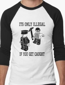 Its only illegal if you get caught Men's Baseball ¾ T-Shirt