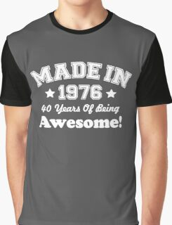 Made In 1976 - 40 Years Of Being Awesome Graphic T-Shirt