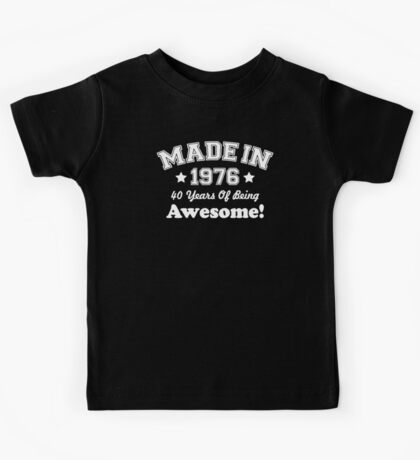 Made In 1976 - 40 Years Of Being Awesome Kids Tee