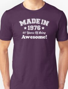 Made In 1976 - 40 Years Of Being Awesome Unisex T-Shirt