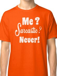 Me Sarcastic Never Classic T-Shirt