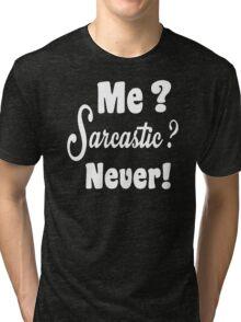 Me Sarcastic Never Tri-blend T-Shirt