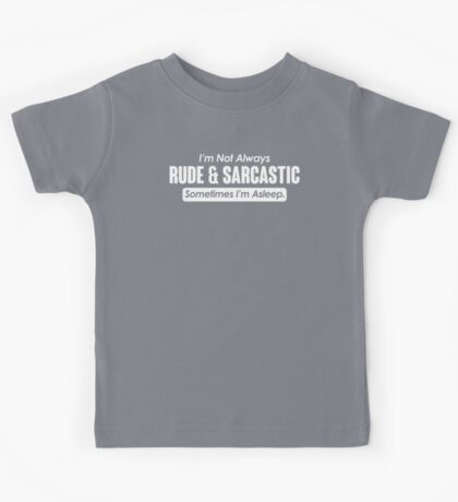 RUDE & SARCASTIC Kids Tee