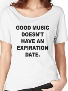 Good Music Doesn't Have an Expiration Date Women's Relaxed Fit T-Shirt