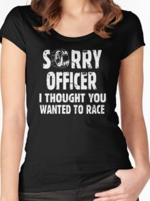 Sorry Officer I Thought You Wanted To Race Women's Fitted Scoop T-Shirt