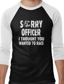 Sorry Officer I Thought You Wanted To Race Men's Baseball ¾ T-Shirt