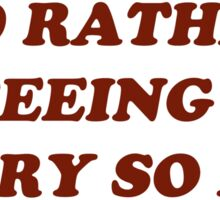 i'd rather be seeing the story so far Sticker