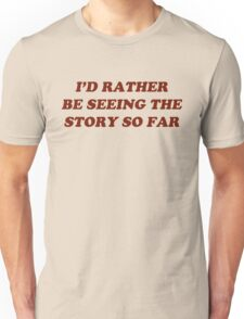 i'd rather be seeing the story so far Unisex T-Shirt