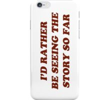 i'd rather be seeing the story so far iPhone Case/Skin