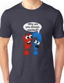 Why Are You Always Excited?  Unisex T-Shirt