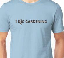 I Dig Gardening Unisex T-Shirt
