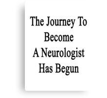 The Journey To Become A Neurologist Has Begun  Canvas Print