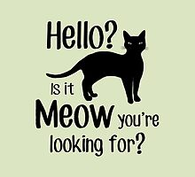 Hello - Is it Meow you're looking for? by Silvia Neto