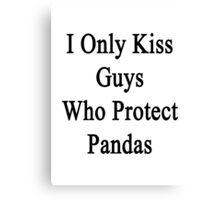 I Only Kiss Guys Who Protect Pandas  Canvas Print