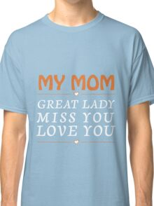 My mom is great lady Classic T-Shirt