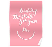 Wearing the smile you gave me Poster