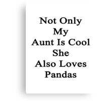 Not Only My Aunt Is Cool She Also Loves Pandas  Canvas Print