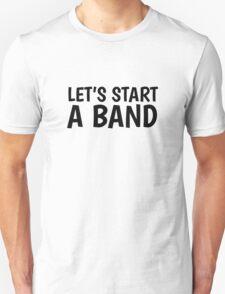 Lets Start A Band Motivational Rock Punk Music DIY  Unisex T-Shirt