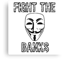 Fight the Banks Anonymous Protest Political Activism Canvas Print