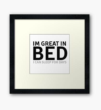 Great in Bed Funny Sex Joke Humour Boyfriend Girlfriend Framed Print