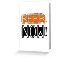 Beer Now Cool Drinking Party Fun Alcohol Greeting Card