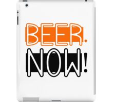 Beer Now Cool Drinking Party Fun Alcohol iPad Case/Skin