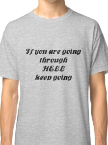 If you are going through hell... Classic T-Shirt