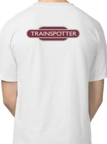 TRAINSPOTTER, RAIL, RAILFAN, RAIL, TRAINSPOTTER, enthusiast, Railway, Train, Train spotter, BRITISH RAILWAYS, SIGN Classic T-Shirt