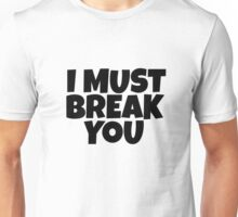 I Must Break You Rocky Quote Movie Famous Badass Unisex T-Shirt