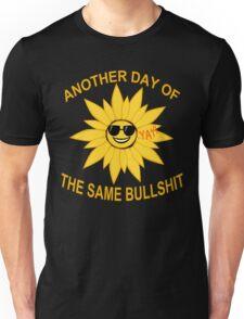 another day of the same bullshit Unisex T-Shirt