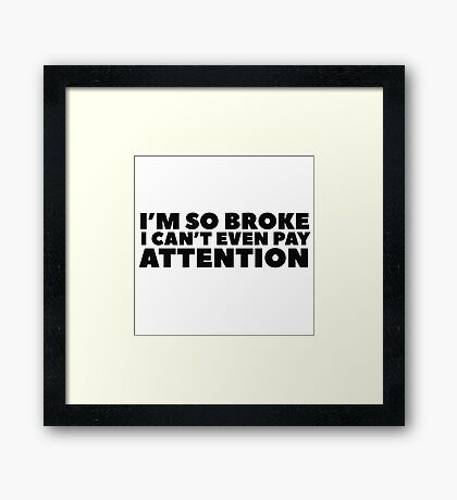 Clever Humour Funny Broke Poor No Money Wordplay Framed Print