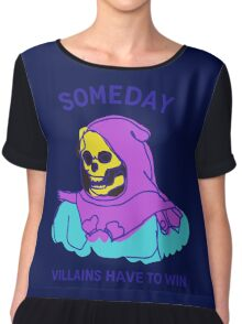 Someday Villains Have To Win Chiffon Top