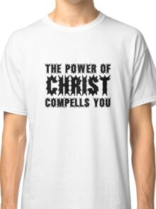 The Power Of Christ Compells You Exorcist Quote Horror Scary Classic T-Shirt