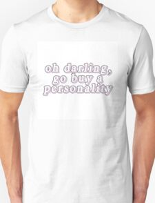 Oh darling, go buy a personality. T-Shirt