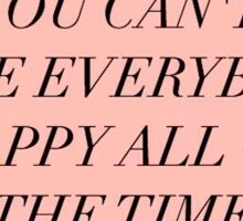 You can't make everybody happy all of the time. Sticker