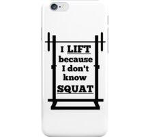 I lift don't squat iPhone Case/Skin