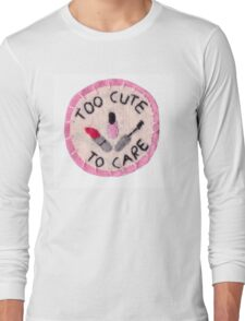 Too Cute to Care Long Sleeve T-Shirt