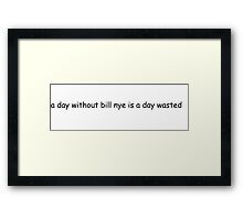 A Day Without Bill Nye Is A Day Wasted Framed Print