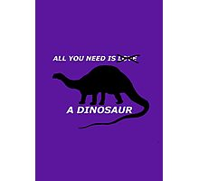 All you need is l.. a dinosaur Photographic Print