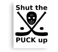 shut the puck up Canvas Print