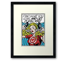 Find What You Love Framed Print