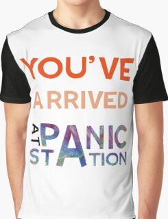 You've Arrived At Panic Station Graphic T-Shirt