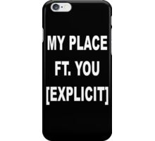 My Place Ft. You [Explicit] iPhone Case/Skin