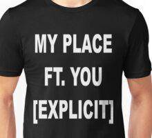 My Place Ft. You [Explicit] Unisex T-Shirt