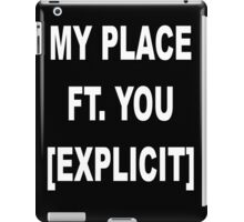 My Place Ft. You [Explicit] iPad Case/Skin